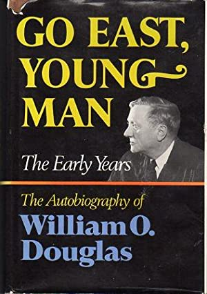 Go East Young Man: The Early Years: the Autobiography of William O. Douglas