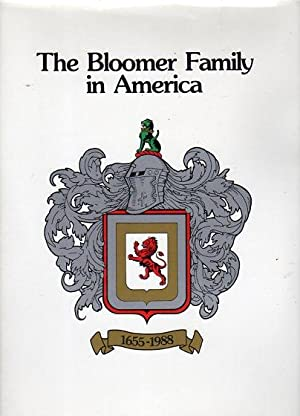 The Bloomer Family in America 1655-1988: A History and Genealogical Record of the Bloomer Family: ...