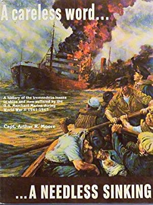 A Careless Word.a Needless Sinking: A History of the Staggering Losses Suffered by the U.S. ...