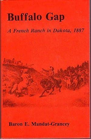 Buffalo Gap: A French Ranch in Dakota, 1887 (La Breche aux Buffles: un Ranch Francais Dans le ...