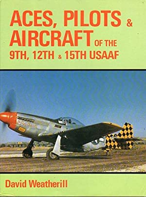 Aces, Pilots & Aircraft of the 9th, 12th & 15th USAAF: Weatherill, David/Goulding, James (...