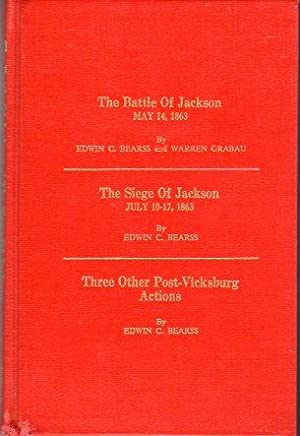 The Battle of Jackson May 14, 1863; The Siege of Jackson July 10- 17, 1863; Three Other Post ...