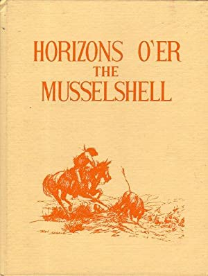Horizons O'er the Musselshell: Hougardy, Beulah C. (compiled by)/Spidel, Hazel, (compiled by)/...