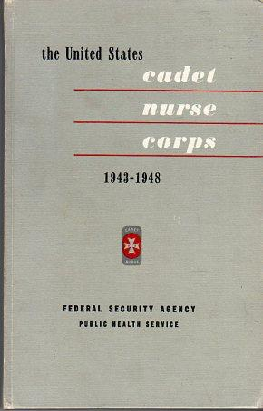 The United States Cadet Nurse Corps and Other Federal Nurse Training Programs 1943- 1948 (PHS ...