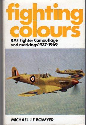 Fighting Colours: RAF Fighter Camouflage and Markings 1937- 1969: Bowyer, Michael J.F./Ellis, Chris...