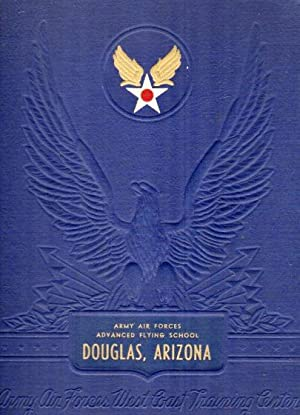 Wings Over America: Army Air Forces Advanced Flying School, Douglas, Arizona, Class of 43-B, 43-C: ...