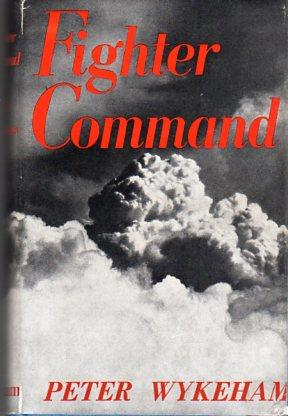 Fighter Command: A Study of Air Defence 1914- 1960: Wykeham, Peter