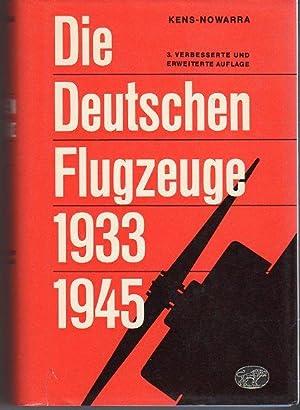 Die Deutschen Flugzeuge 1933-1945: Deutschen Luftfahrt Entwicklungen bis zum Ende des Zweiten ...