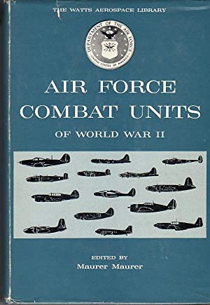 Air Force Combat Units of World War II (Watts Aerospace Library Series): Maurer, Maurer (ed)