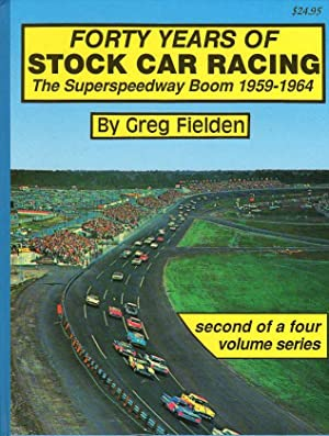 Forty Years of Stock Car Racing: The Superspeedway Boom 1959-1964 (Volume 2 of 4): Fielden, Greg (...