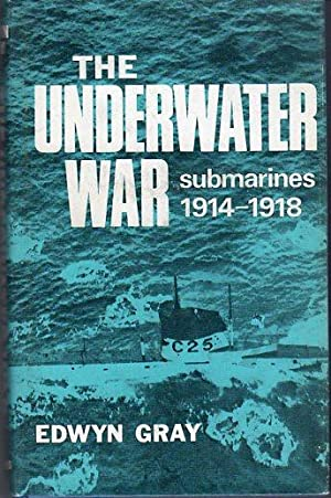 The Underwater War: Submarines 1914- 1918: Gray, Edwyn