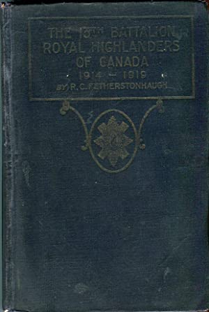 The 13th Battalion Royal Highlanders of Canada 1914-1919: Fetherstonhaugh, R.C. (ed)