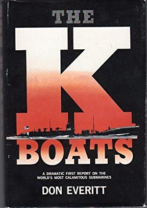 The K Boats: A Dramatic First Report on the World's Most Calamitous Submarines