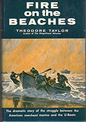 Fire on the Beaches: The Dramatic Story of the Struggle Between the American Merchant Marine and ...