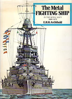The Metal Fighting Ship in the Royal Navy 1860-1970: Archibald, E.H.H./Woodward, Ray (illus)