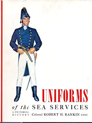 Uniforms of the Sea Services: A Pictorial History: Rankin, Robert H.