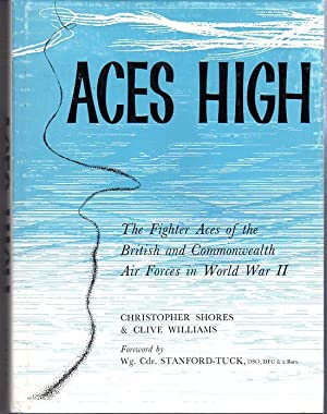 Aces High: The Fighter Aces of the British and Commonwealth Air Forces in World War II: Shores, ...