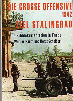 Die Grosse Offensive 1942: Ziel: Stalingrad: Eine Bilddokumentaion in Farbe (The Great Offensive ...