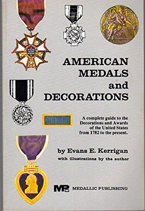 American Medals and Decorations: A Complete Guide to U.S. Service Medals and Awards for Valor, 1782...