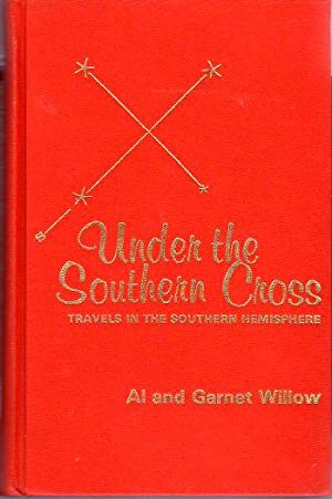 Under the Southern Cross: Travels in the Southern Hemisphere: Willow, Al (INSCRIBED)/Willow, Garnet...