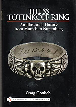 The SS Totenkopf Ring: An Illustrated History from Munich to Nuremberg: Gottlieb, Craig/Wells, Rob ...