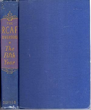 The R.C.A.F. Overseas (2 volumes): Vol. 1, The First Four Years, Vol. 2, The Fifth Year: Power, C.G...