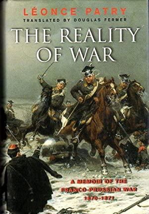 The Reality of War: A Memoir of the Franco Prussian War and the Paris Commune (1870- 1871) by a ...