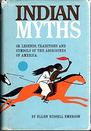 Indian Myths or Legends, Traditions and Symbols of the Aborigines of America Compared with Those of...