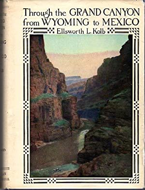 Through the Grand Canyon from Wyoming to Mexico: Kolb, Ellswoth L./Wister, Owen (foreword)
