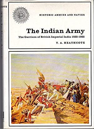 The Indian Army: The Garrison of British: Heathcote, T.A.