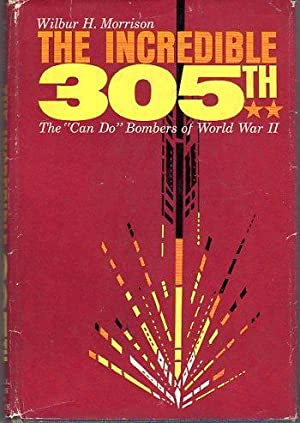 The Incredible 305th: The 'Can Do' Bombers of World War II: Morrison, Wilbur H.