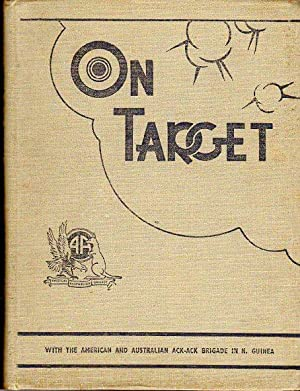 On Target With the American and Australian Anti- Aircraft Brigade in New Guinea: Men of the Front ...