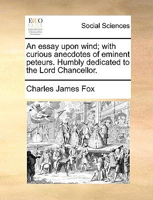 An Essay Upon Wind; With Curious Anecdotes of Eminent Peteurs. Humbly Dedicated to the Lord Chancellor. (Paperback or Softback) - Fox, Charles James