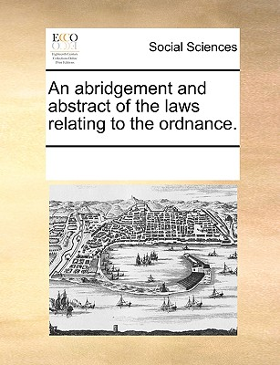 An Abridgement and Abstract of the Laws Relating to the Ordnance. (Paperback or Softback) - Multiple Contributors, See Notes