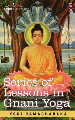 Series of Lessons in Gnani Yoga (Paperback or Softback) - Yogi Ramacharaka, Ramacharaka
