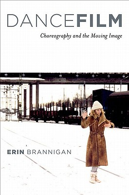 Dancefilm: Choreography and the Moving Image (Paperback or Softback) - Brannigan, Erin