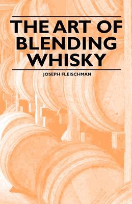 The Art of Blending Whisky (Paperback or Softback) - Fleischman, Joseph