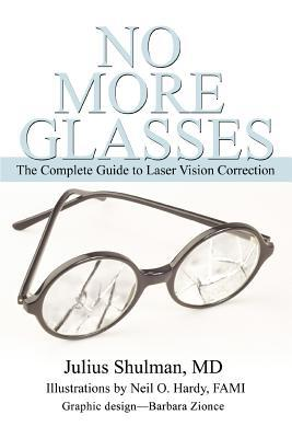 No More Glasses: The Complete Guide to Laser Vision Correction (Paperback or Softback) - Shulman, Julius