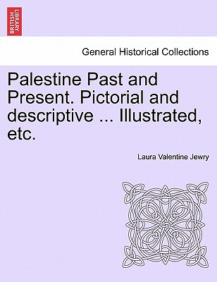 Palestine Past and Present. Pictorial and Descriptive . Illustrated, Etc. (Paperback or Softback) - Jewry, Laura Valentine