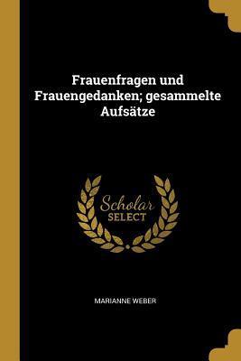 Frauenfragen Und Frauengedanken; Gesammelte Aufs�tze (Paperback or Softback) - Weber, Marianne