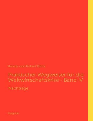 Praktischer Wegweiser Fur Die Weltwirtschaftskrise - Band IV (Paperback or Softback) - Kl Ma, Renate
