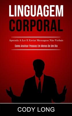Linguagem Corporal: Aprenda a ler e enviar mensagens n�o verbais (Como analisar pessoas em menos de um dia) (Paperback or Softback) - Long, Cody