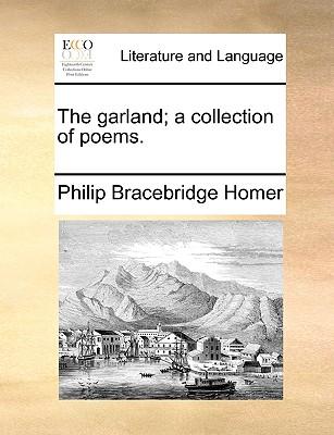 The Garland; A Collection of Poems. (Paperback or Softback) - Homer, Philip Bracebridge