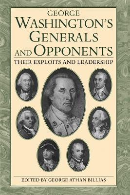 George Washington's Generals and Opponents: Their Exploits: Billias, George Athan