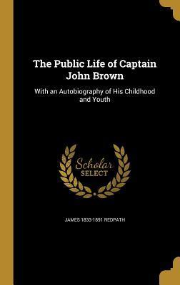 The Public Life of Captain John Brown: Redpath, James 1833-1891