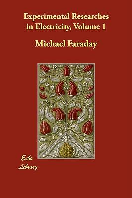 Experimental Researches in Electricity, Volume 1 (Paperback: Faraday, Michael
