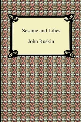 Sesame and Lilies (Paperback or Softback): Ruskin, John
