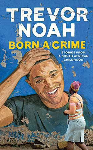 Born a Crime: Stories from a South African Childhood (CD): Noah, Trevor