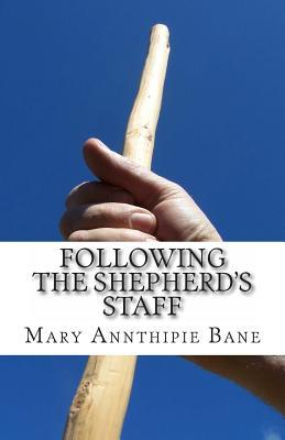 Following the Shepherd's Staff (Paperback or Softback): Bane, Mary Annthipie