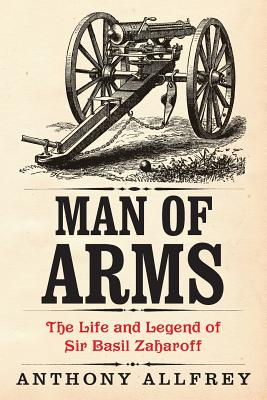 Man of Arms: The Life and Legend: Allfrey, Anthony